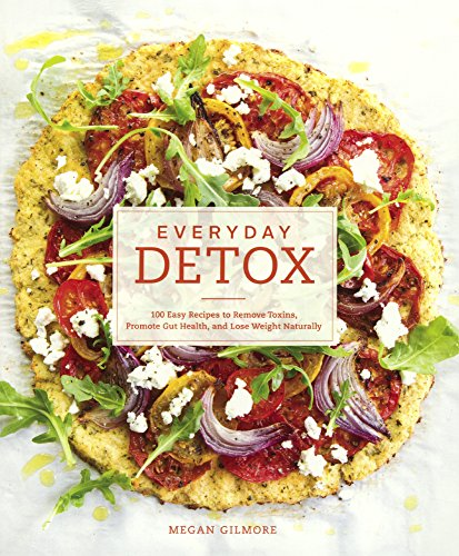 Everyday Detox: 100 Easy Recipes To Remove Toxins, Promote Gut Health, And Lose Weight Naturally (Turtleback School & Library Binding Edition)