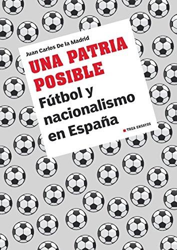 Una patria posible: Fútbol y nacionalismo en España: 1 (Trea Ensayos)