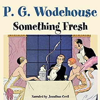 Something Fresh                   By:                                                                                                                                 P. G. Wodehouse                               Narrated by:                                                                                                                                 Jonathan Cecil                      Length: 7 hrs and 29 mins     413 ratings     Overall 4.4