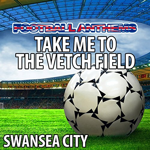 Take Me To the Vetch Field (Swansea City Anthems) [Explicit]