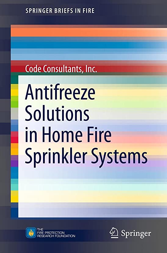 キャンディー独裁者テクニカルAntifreeze Solutions in Home Fire Sprinkler Systems (SpringerBriefs in Fire) (English Edition)