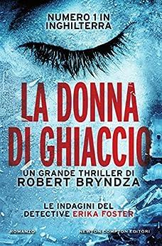 La donna di ghiaccio (Le indagini del detective Erika Foster Vol. 1) di [Robert Bryndza]