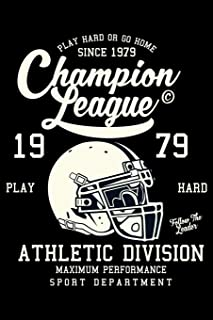Play Hard Or Go Home Since 1979 Champion League Athletic Division Maximum Performance Sport Department: College Ruled Line...