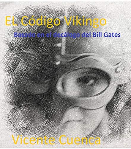 El Código Vikingo: Basado en el Decálogo de Bill Gates (el circulo las leyes de la vida)