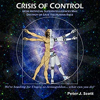 Crisis of Control: How Artificial SuperIntelligences May Destroy or Save the Human Race  audiobook cover art