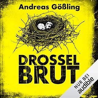 Drosselbrut                   Autor:                                                                                                                                 Andreas Gößling                               Sprecher:                                                                                                                                 Richard Barenberg                      Spieldauer: 18 Std. und 3 Min.     88 Bewertungen     Gesamt 4,1