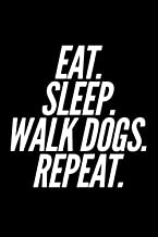 Eat Sleep Walk Dogs Repeat: Dog Walking Lovers Owners Cute Animal Themed Notebook Gift Idea