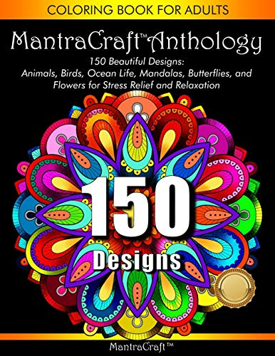 Coloring Book for Adults: MantraCraft Anthology: 150 Beautiful designs: Animals, Birds, Ocean Life, Mandalas, Butterflies, and Flowers for Stress relief and Relaxation