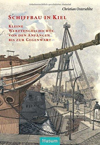 Schiffbau in Kiel: Kleine Werftengeschichte von den Anfängen bis zur Gegenwart (Sonderveröffentlichung der Gesellschaft für Kieler Stadtgeschichte) by Christian Ostersehlte (2014-10-01)