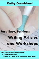 Writing Articles and Workshops (Fast, Easy, Painless Book 1) Kindle Edition