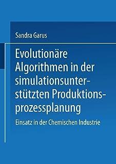 Evolutionare Algorithmen in Der Simulationsunterstutzten Produktionsprozessplanung: Einsatz in Der Chemischen Industrie