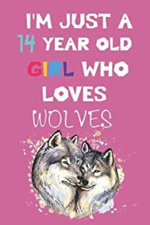 I'M JUST A 14 YEAR OLD GIRL WHO LOVES WOLVES Notebook: Lined Notebook / 120 Pages, 6x9, Soft Cover, Matte Finish