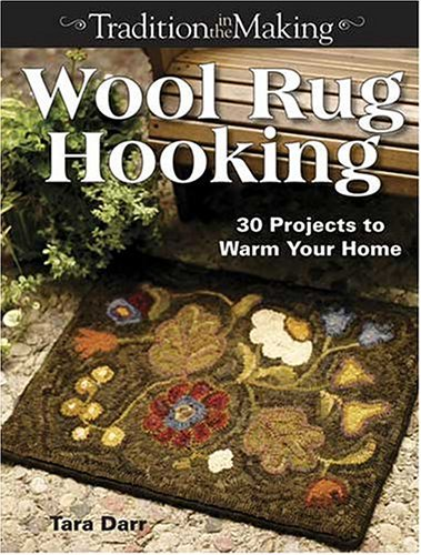 Wool Rug Hooking: 30 Projects to Warm Your Home (Traditions in the Making)