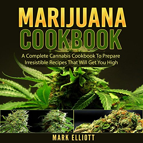 Marijuana Cookbook: A Complete Cannabis Cookbook to Prepare Irresistible Recipes That Will Get You High audiobook cover art