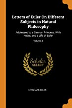 Letters of Euler on Different Subjects in Natural Philosophy: Addressed to a German Princess. with Notes, and a Life of Euler; Volume 2