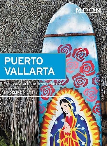 Moon Puerto Vallarta (First Edition): With Sayulita & the Riviera Nayarit (Moon Travel Guides) [Idioma Inglés]: With Sayulita, the Riviera Nayarit & Costalegre