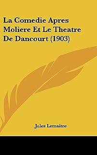 La Comedie Apres Moliere Et Le Theatre de Dancourt (1903)