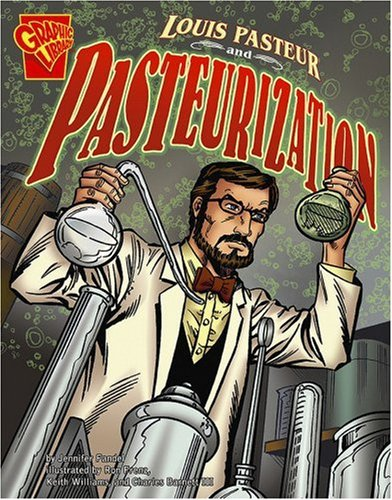 Louis Pasteur and Pasteurization (Rise and Shine) (Inventions and Discovery)