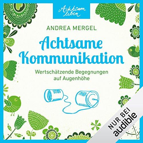 Achtsame Kommunikation - Wertschätzende Begegnungen auf Augenhöhe audiobook cover art