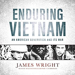 Enduring Vietnam     An American Generation and Its War              Written by:                                                                                                                                 James Wright                               Narrated by:                                                                                                                                 Malcolm Hillgartner                      Length: 15 hrs and 33 mins     1 rating     Overall 4.0