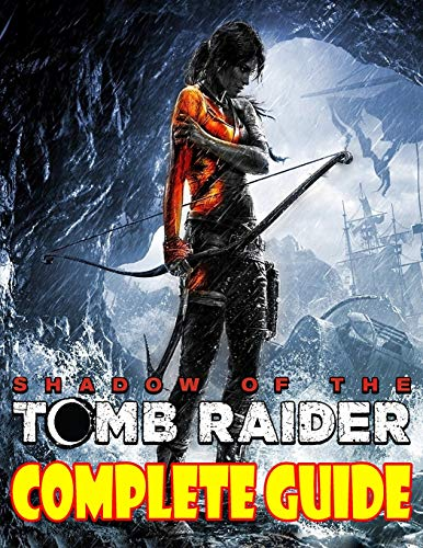 Shadows Of The Tomb Raider: COMPLETE GUIDE: Become A Pro Player in Shadows Of The Tomb Raider