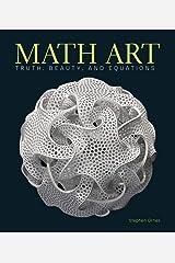 Math Art: Truth, Beauty, and Equations Tapa dura