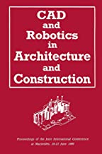 CAD and Robotics in Architecture and Construction: Proceedings of the Joint International Conference at Marseilles, 25–27 June 1986