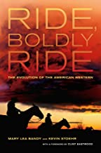Ride, Boldly Ride: The Evolution of the American Western