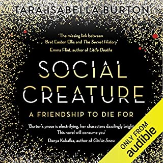 Social Creature                   By:                                                                                                                                 Tara Isabella Burton                               Narrated by:                                                                                                                                 Jennifer Woodward                      Length: 8 hrs and 34 mins     48 ratings     Overall 3.9