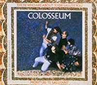 For Those Who Are About to Die We Salute You by COLOSSEUM (2004-08-17)