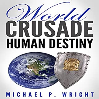World Crusade Human Destiny                   By:                                                                                                                                 Michael P. Wright                               Narrated by:                                                                                                                                 Jason Skinner                      Length: 1 hr and 21 mins     48 ratings     Overall 5.0