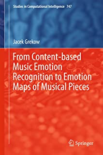 From Content-based Music Emotion Recognition to Emotion Maps of Musical Pieces (Studies in Computational Intelligence Book 747)