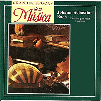 Grandes Epocas de la Música, Johann Sebastian Bach, Concierto para Violin y Orquesta