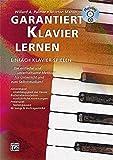 Garantiert Klavier lernen: Die einfache und unterhaltsame Methode fur Unterricht und...