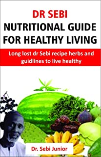 Dr sebi Nutritional guide for healthy living: Long lost dr sebi herbs and guidelines for healthy living