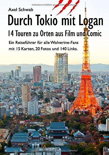 Durch Tokio mit Logan - 14 Touren zu Orten aus Film und Comic: Ein Reiseführer für alle Wolverine-Fans mit 15 Karten, 20 Fotos und 140 Links.