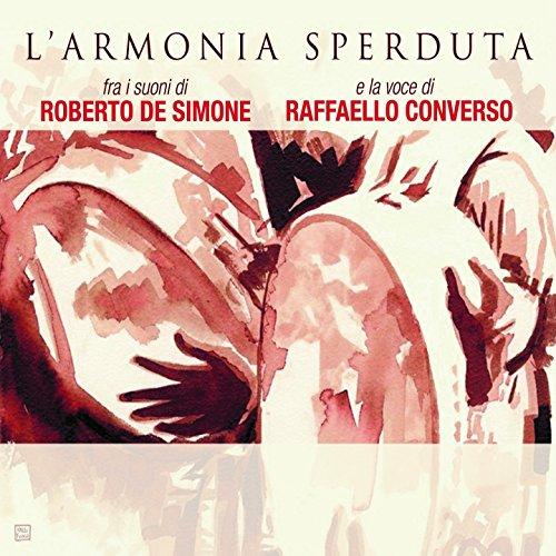 L'armonia sperduta (Fra i suoni di Roberto De Simone e la voce di Raffaello Converso)
