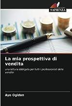 La mia prospettiva di vendita: una lettura obbligata per tutti i professionisti delle vendite (Italian Edition)