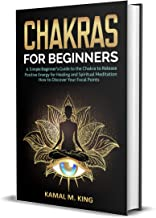 CHAKRAS FOR BEGINNERS:: A Simple Beginner's Guide to the Chakras to Release Positive Energy for Healing and Spiritual Meditation. How to Discover Your Focal Points