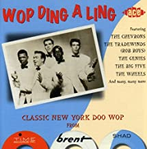 Wop Ding a Ling: Classic New York Doo Wop from Time, Brent & Shad