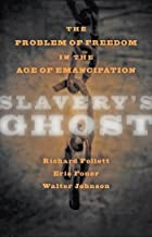 Slavery's Ghost: The Problem of Freedom in the Age of Emancipation (The Marcus Cunliffe Lecture Series)
