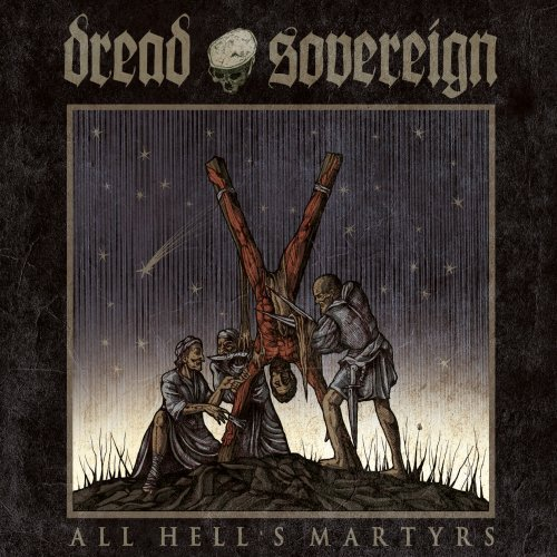 All Hells Martyrs by Dread Sovereign (2013-08-03)