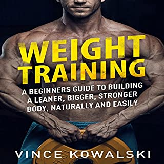 Weight Training: A Beginners Guide to Building a Leaner, Bigger, Stronger Body, Naturally and Easily cover art