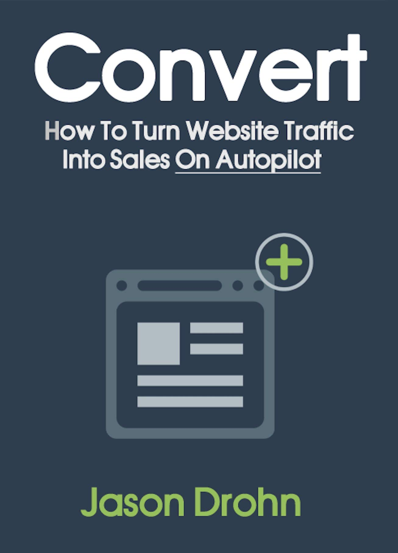Convert: How To Turn Website Traffic Into Sales