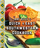 Jane Butel s Quick and Easy Southwestern Cookbook: Revised Edition (The Jane Butel Library)