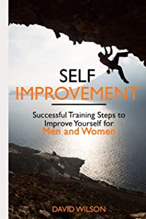 Self Improvement: Successful Training Steps to Improve Yourself for Men and Women (Self Confidence, Self Improvement, Self Esteem, Self Motivation, Communication Skills, People Skills, People Person)