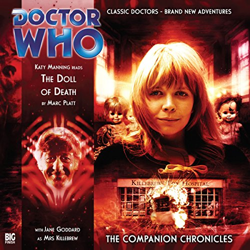 The Doll of Death     Doctor Who: The Companion Chronicles              De :                                                                                                                                 Marc Platt                               Lu par :                                                                                                                                 Katy Manning,                                                                                        Jane Goddard                      Durée : 1 h et 19 min     Pas de notations     Global 0,0