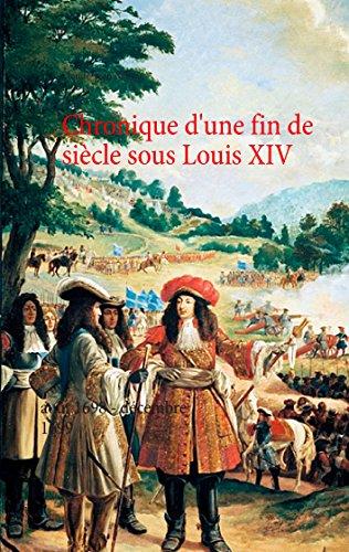 Chronique d'une fin de siècle sous Louis XIV: août 1698 - décembre 1699