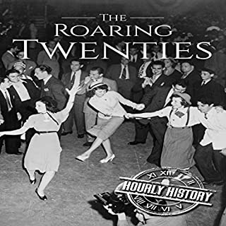 The Roaring Twenties: A History from Beginning to End                   By:                                                                                                                                 Hourly History                               Narrated by:                                                                                                                                 Sean Tivenan                      Length: 1 hr and 6 mins     Not rated yet     Overall 0.0