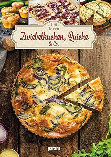 100 Ideen Zwiebelkuchen, Quiche & Co